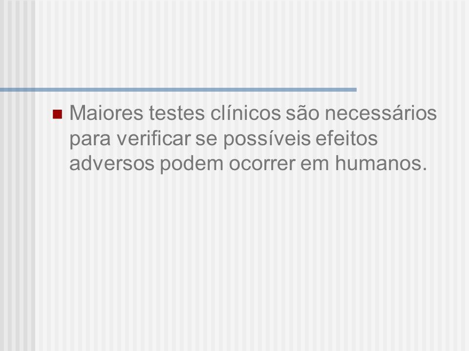 Maiores testes clínicos são necessários para verificar se possíveis efeitos adversos podem ocorrer em humanos.
