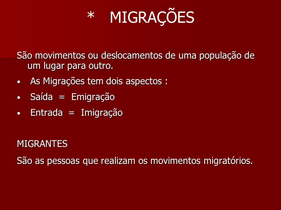 * MIGRAÇÕES São movimentos ou deslocamentos de uma população de um lugar para outro. As Migrações tem dois aspectos :