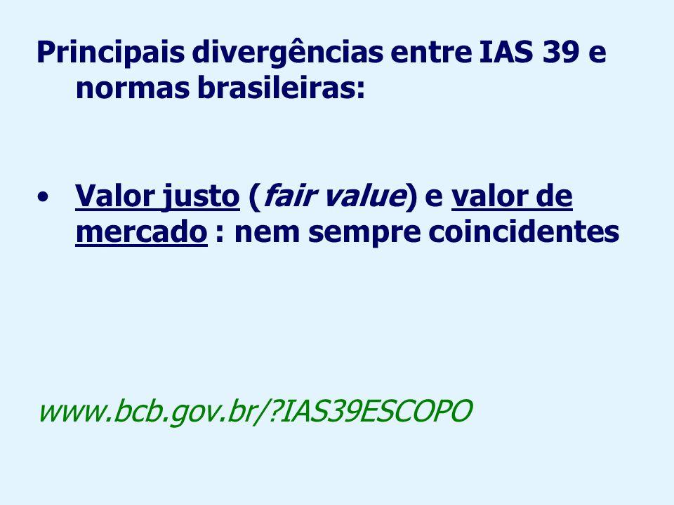 Principais divergências entre IAS 39 e normas brasileiras: