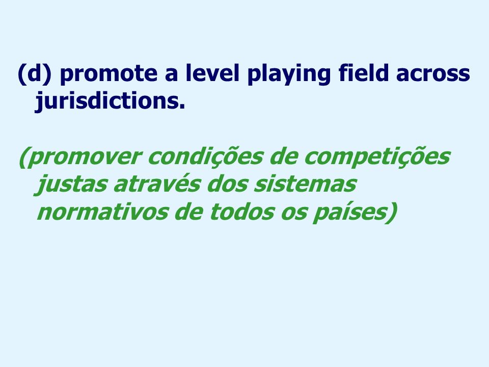 (d) promote a level playing field across jurisdictions.