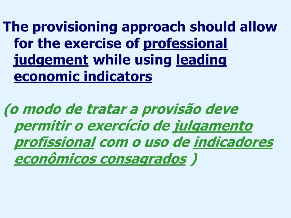 The provisioning approach should allow for the exercise of professional judgement while using leading economic indicators