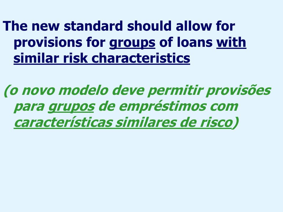 The new standard should allow for provisions for groups of loans with similar risk characteristics