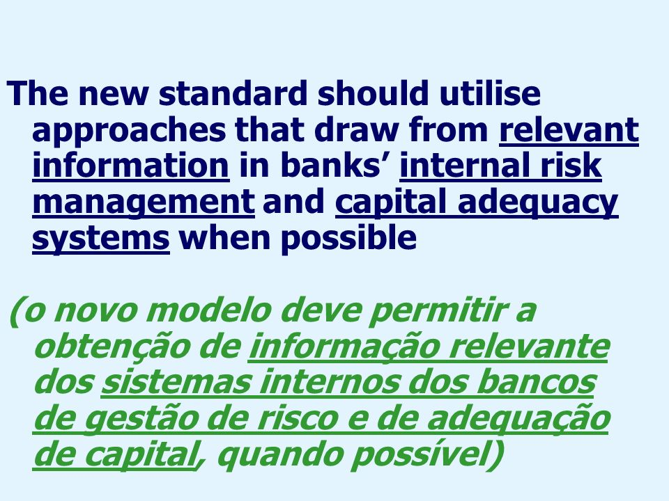 The new standard should utilise approaches that draw from relevant information in banks' internal risk management and capital adequacy systems when possible