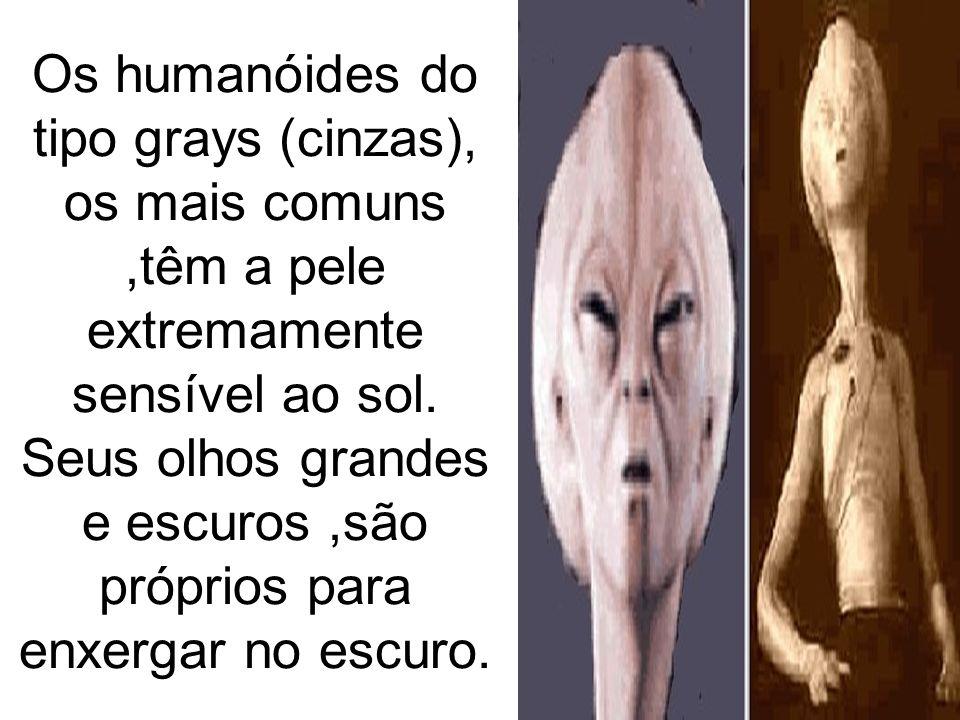 Os humanóides do tipo grays (cinzas), os mais comuns ,têm a pele extremamente sensível ao sol.