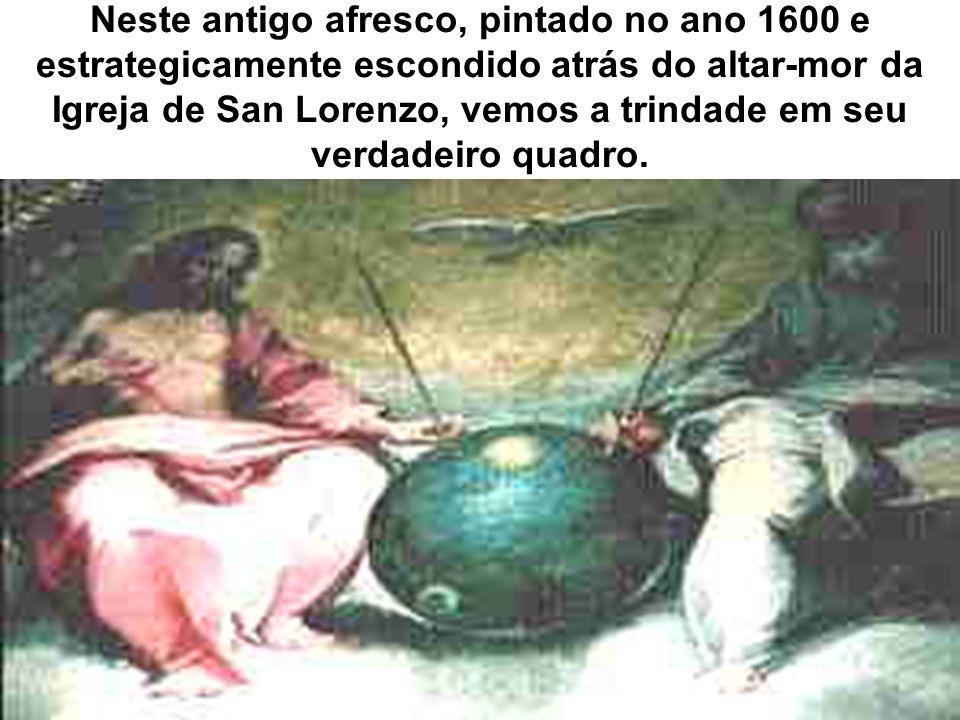 Neste antigo afresco, pintado no ano 1600 e estrategicamente escondido atrás do altar-mor da Igreja de San Lorenzo, vemos a trindade em seu verdadeiro quadro.