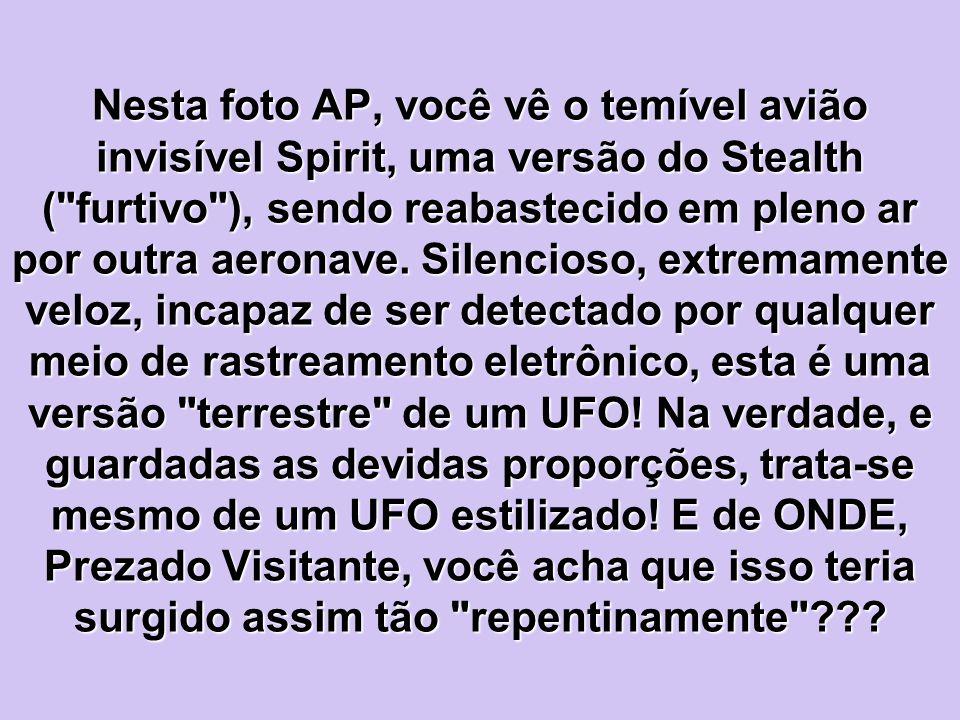 Nesta foto AP, você vê o temível avião invisível Spirit, uma versão do Stealth ( furtivo ), sendo reabastecido em pleno ar por outra aeronave.