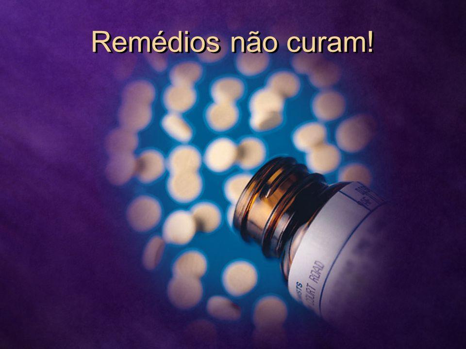 Remédios não curam!