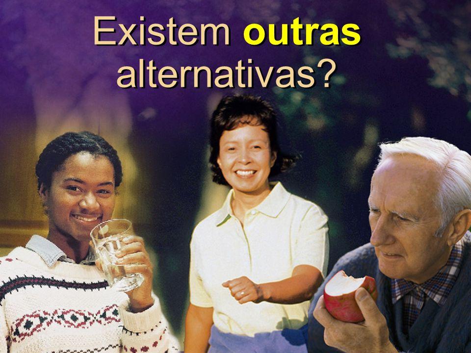 Existem outras alternativas