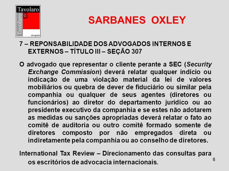 SARBANES OXLEY 7 – REPONSABILIDADE DOS ADVOGADOS INTERNOS E EXTERNOS – TÍTULO III – SEÇÃO 307.