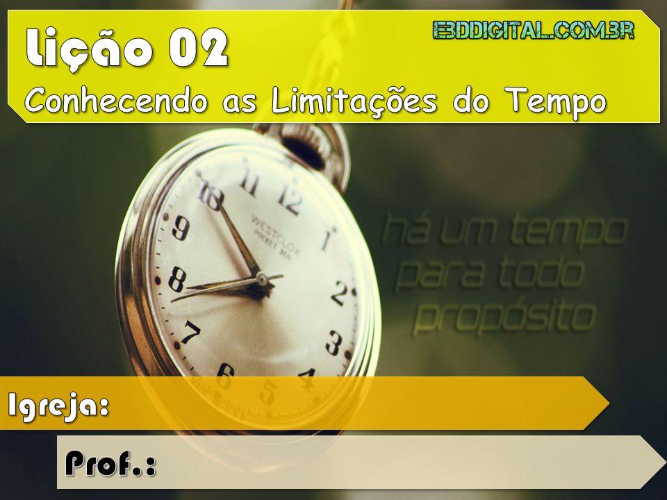 Lição 02 Conhecendo as Limitações do Tempo Igreja: Prof.: