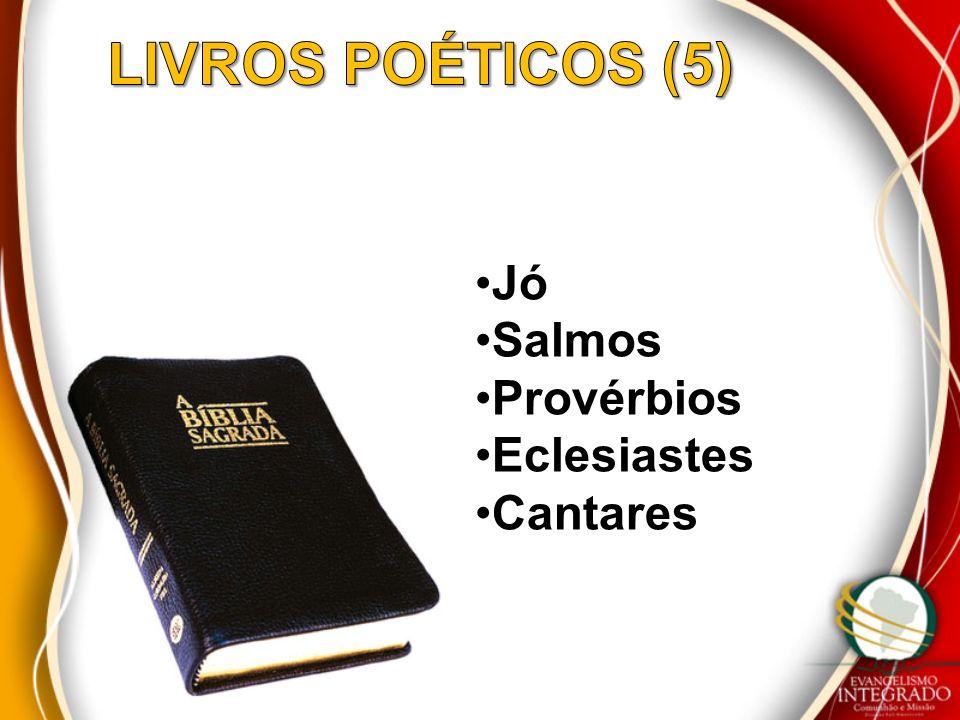 LIVROS POÉTICOS (5) Jó Salmos Provérbios Eclesiastes Cantares
