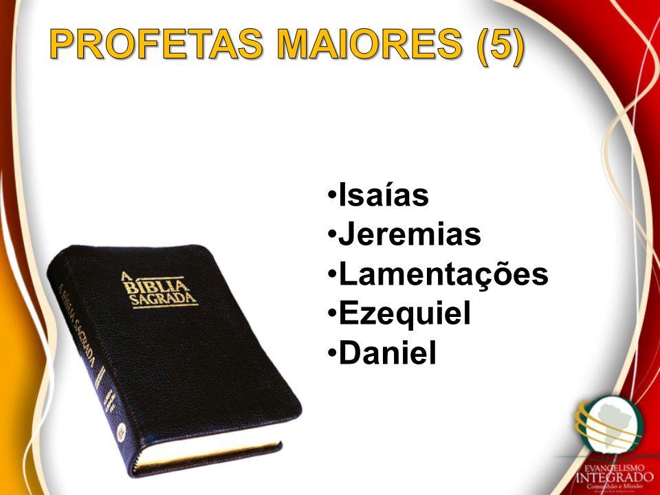 PROFETAS MAIORES (5) Isaías Jeremias Lamentações Ezequiel Daniel