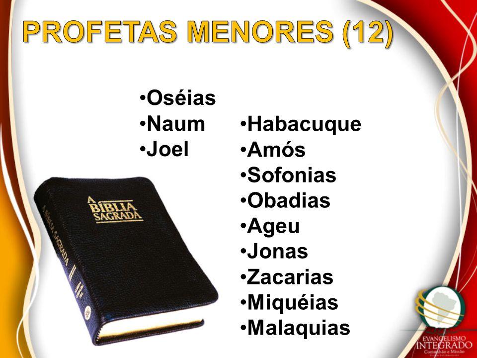 PROFETAS MENORES (12) Oséias Naum Joel Habacuque Amós Sofonias Obadias