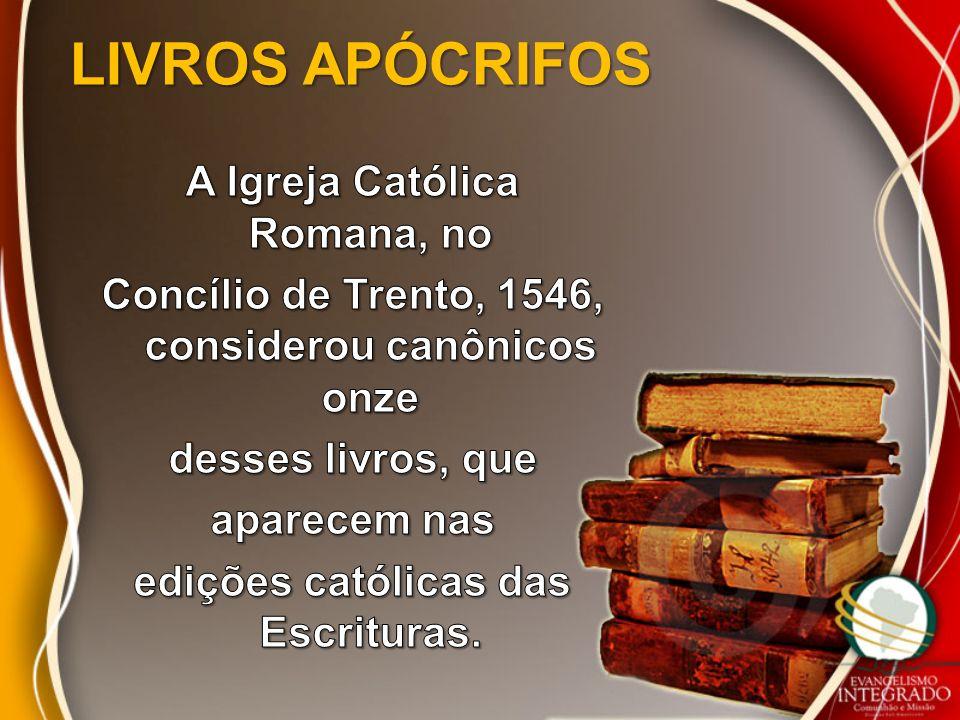 LIVROS APÓCRIFOS A Igreja Católica Romana, no