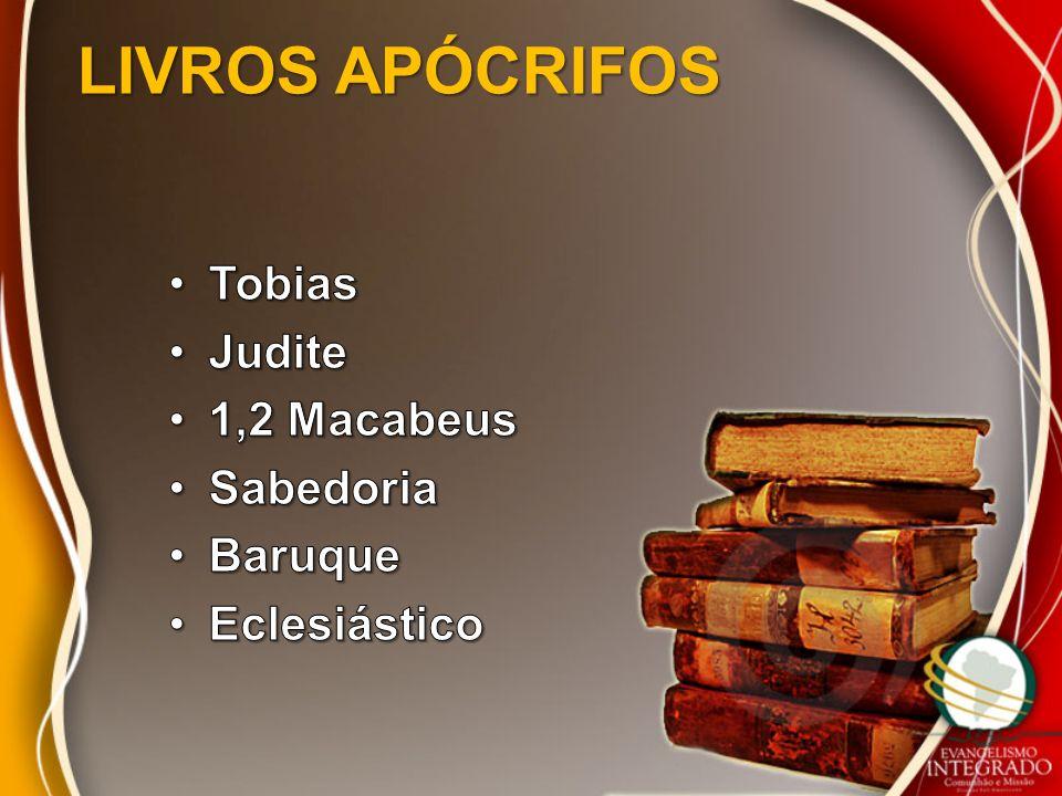 LIVROS APÓCRIFOS Tobias Judite 1,2 Macabeus Sabedoria Baruque