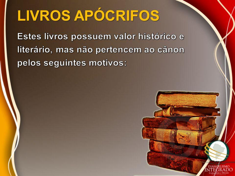 LIVROS APÓCRIFOS Estes livros possuem valor histórico e