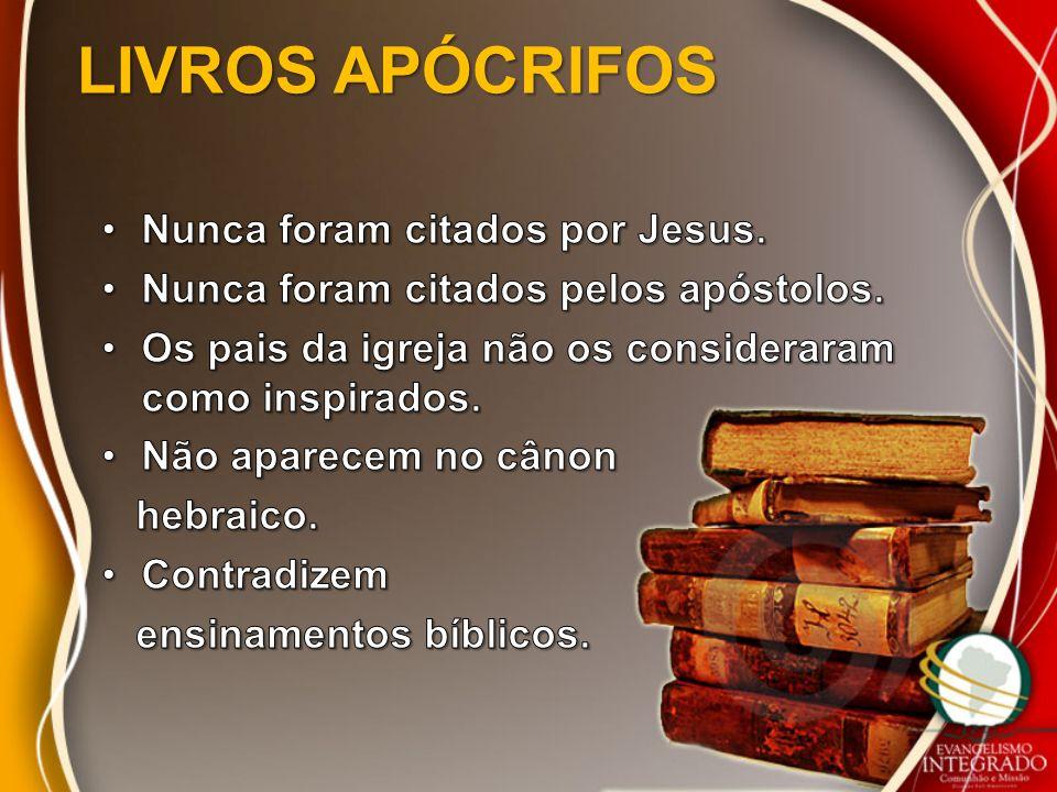 LIVROS APÓCRIFOS Nunca foram citados por Jesus.