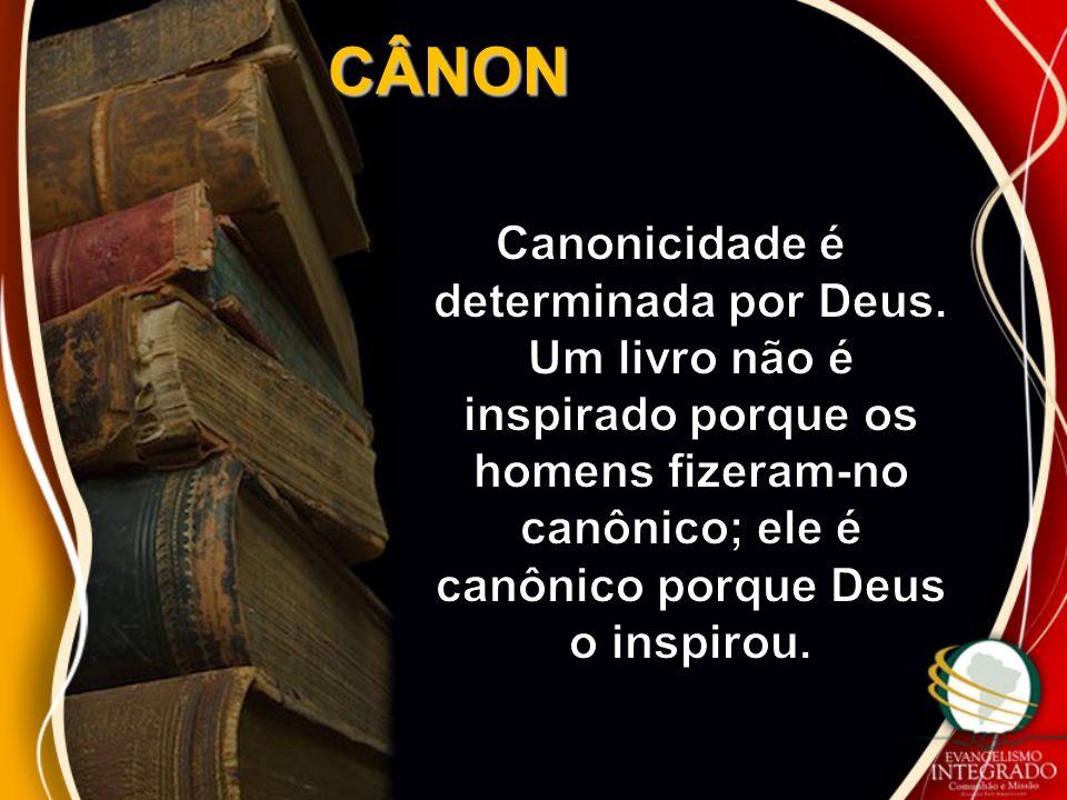 CÂNON Canonicidade é determinada por Deus.