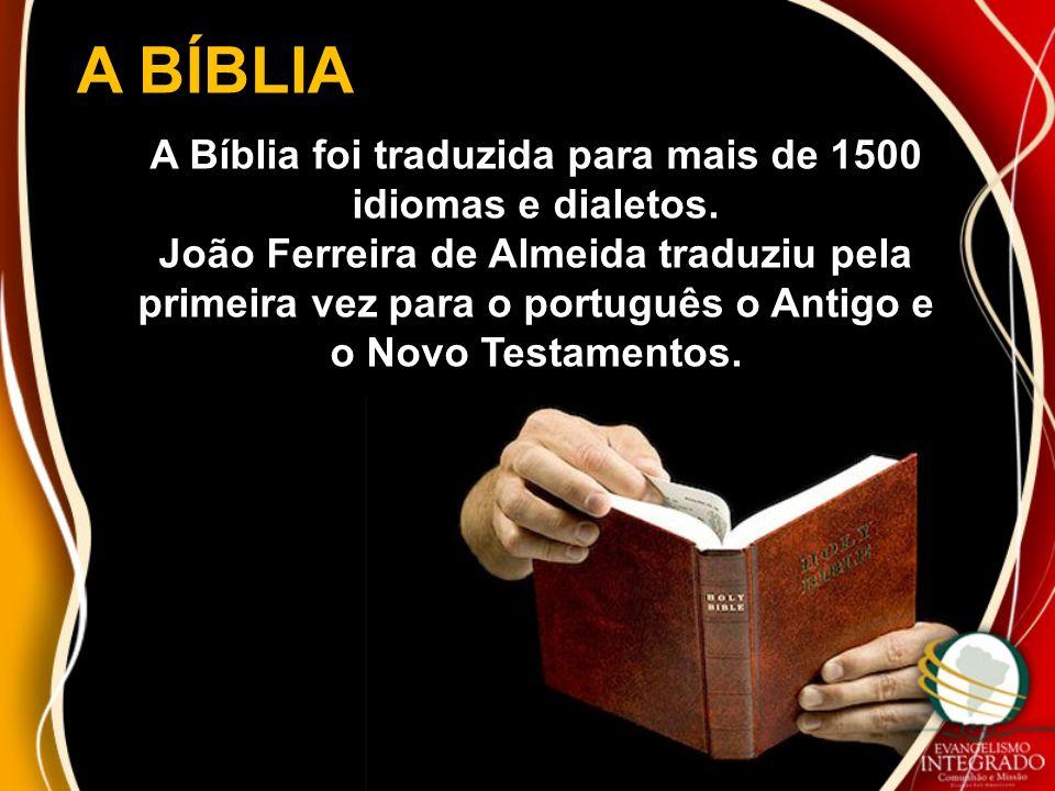A Bíblia foi traduzida para mais de 1500 idiomas e dialetos.