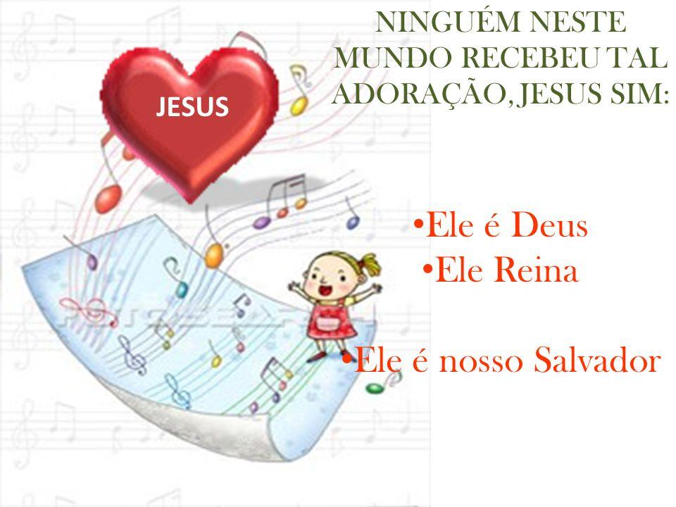 NINGUÉM NESTE MUNDO RECEBEU TAL ADORAÇÃO, JESUS SIM: