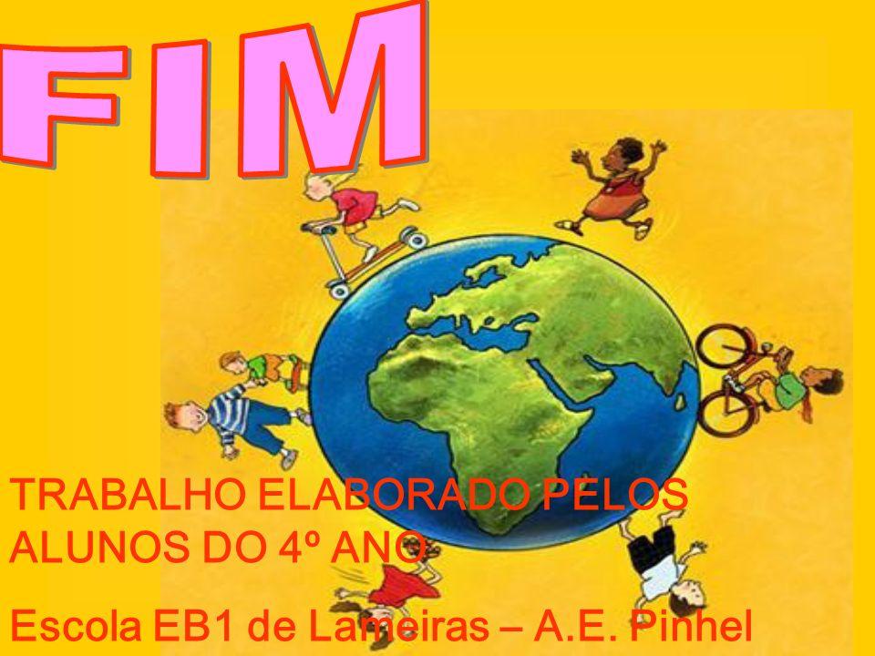 FIM TRABALHO ELABORADO PELOS ALUNOS DO 4º ANO Escola EB1 de Lameiras – A.E. Pinhel