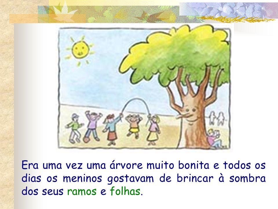 Era uma vez uma árvore muito bonita e todos os dias os meninos gostavam de brincar à sombra dos seus ramos e folhas.
