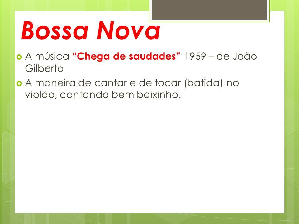 Bossa Nova A música Chega de saudades 1959 – de João Gilberto
