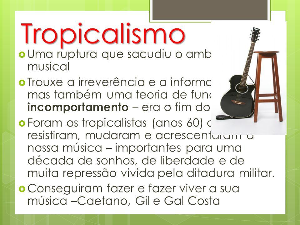 Tropicalismo Uma ruptura que sacudiu o ambiente musical
