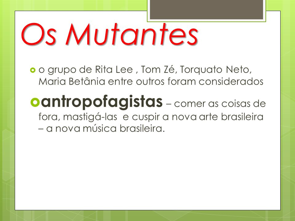 Os Mutantes o grupo de Rita Lee , Tom Zé, Torquato Neto, Maria Betânia entre outros foram considerados.