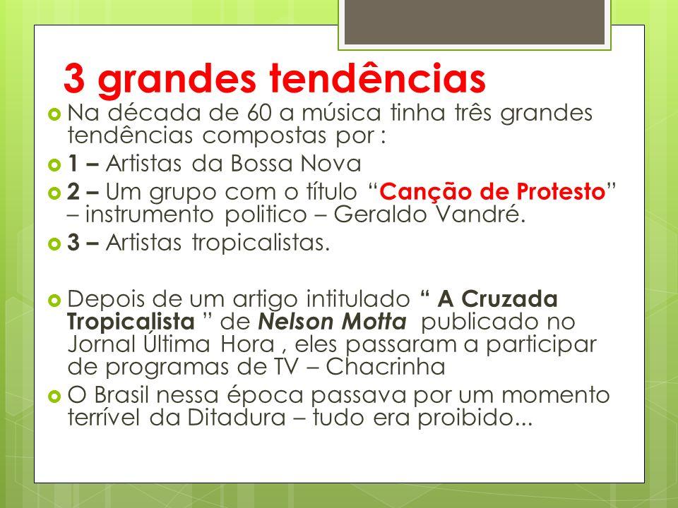 3 grandes tendências Na década de 60 a música tinha três grandes tendências compostas por : 1 – Artistas da Bossa Nova.