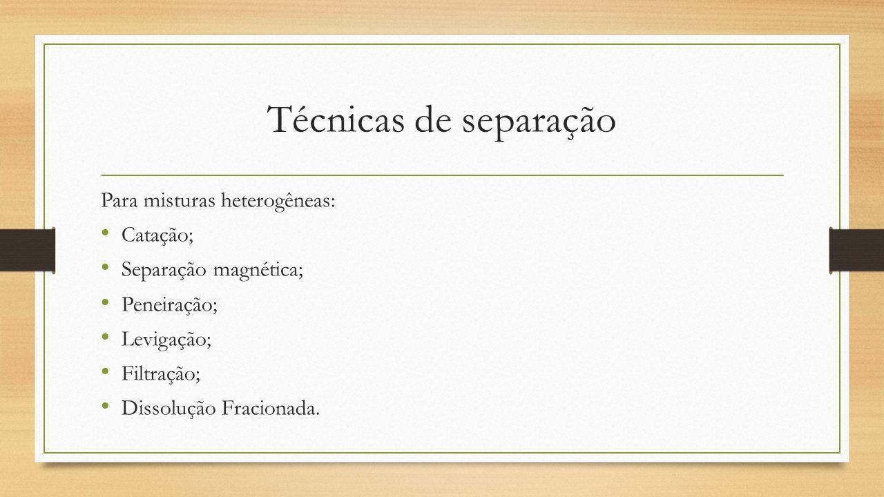 Técnicas de separação Para misturas heterogêneas: Catação;