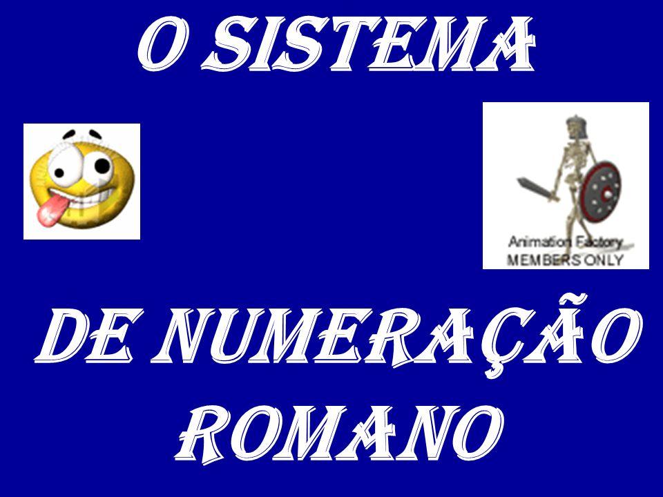 O SISTEMA DE NUMERAÇÃO ROMANO
