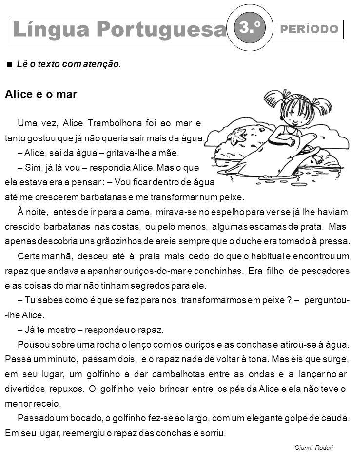 Língua Portuguesa 3.º PERÍODO Alice e o mar  Lê o texto com atenção.