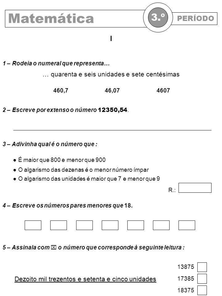 Matemática 3.º PERÍODO I … quarenta e seis unidades e sete centésimas