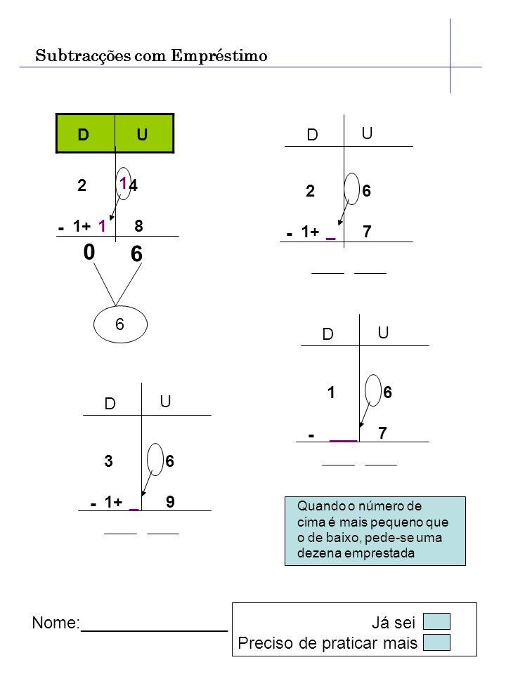 - - - - Subtracções com Empréstimo D U D U 2 4 1+ 8 2 6 1+ 7 1 1 _ 6 6