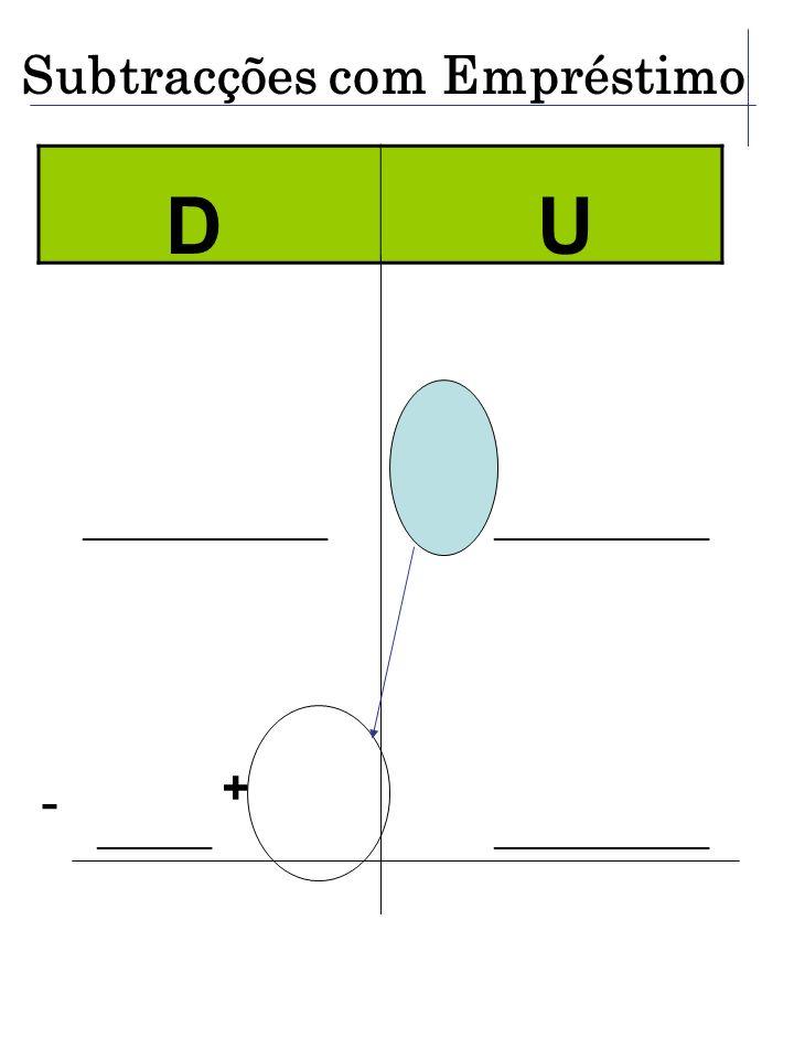 - + Subtracções com Empréstimo D U _________________ _______________