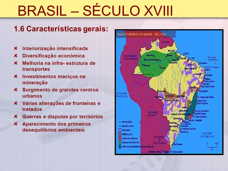 BRASIL – SÉCULO XVIII 1.6 Características gerais: