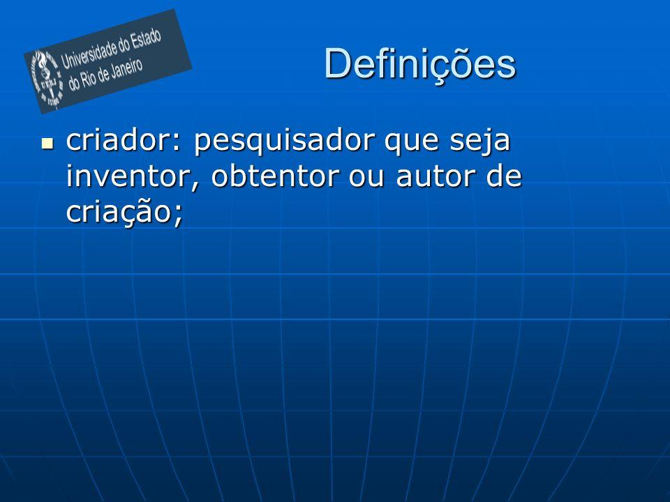 Definições criador: pesquisador que seja inventor, obtentor ou autor de criação;