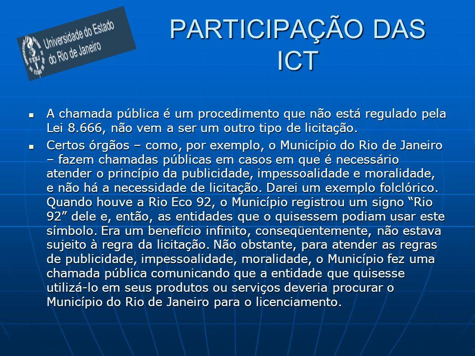 PARTICIPAÇÃO DAS ICT A chamada pública é um procedimento que não está regulado pela Lei 8.666, não vem a ser um outro tipo de licitação.