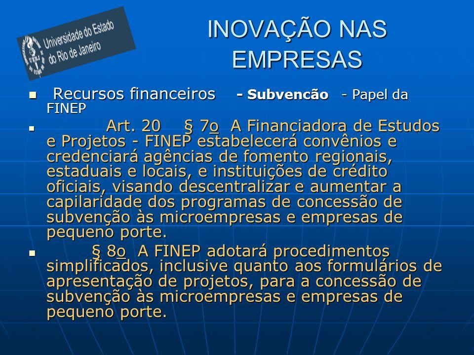 INOVAÇÃO NAS EMPRESAS Recursos financeiros - Subvencão - Papel da FINEP.