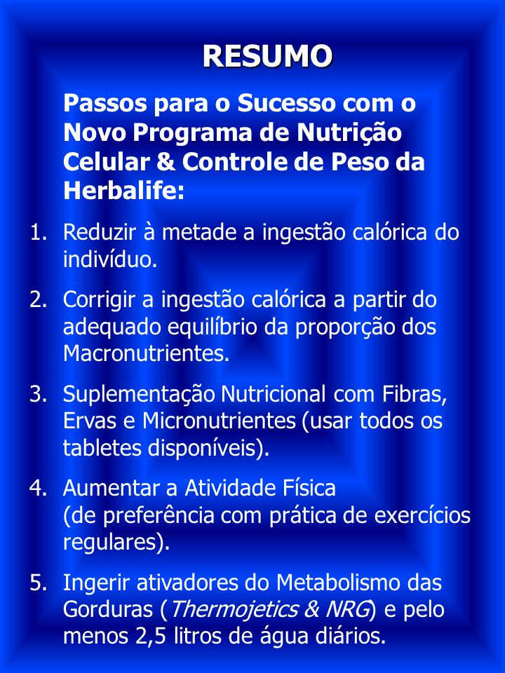 RESUMO Passos para o Sucesso com o Novo Programa de Nutrição Celular & Controle de Peso da Herbalife: