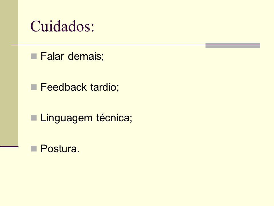 Cuidados: Falar demais; Feedback tardio; Linguagem técnica; Postura.