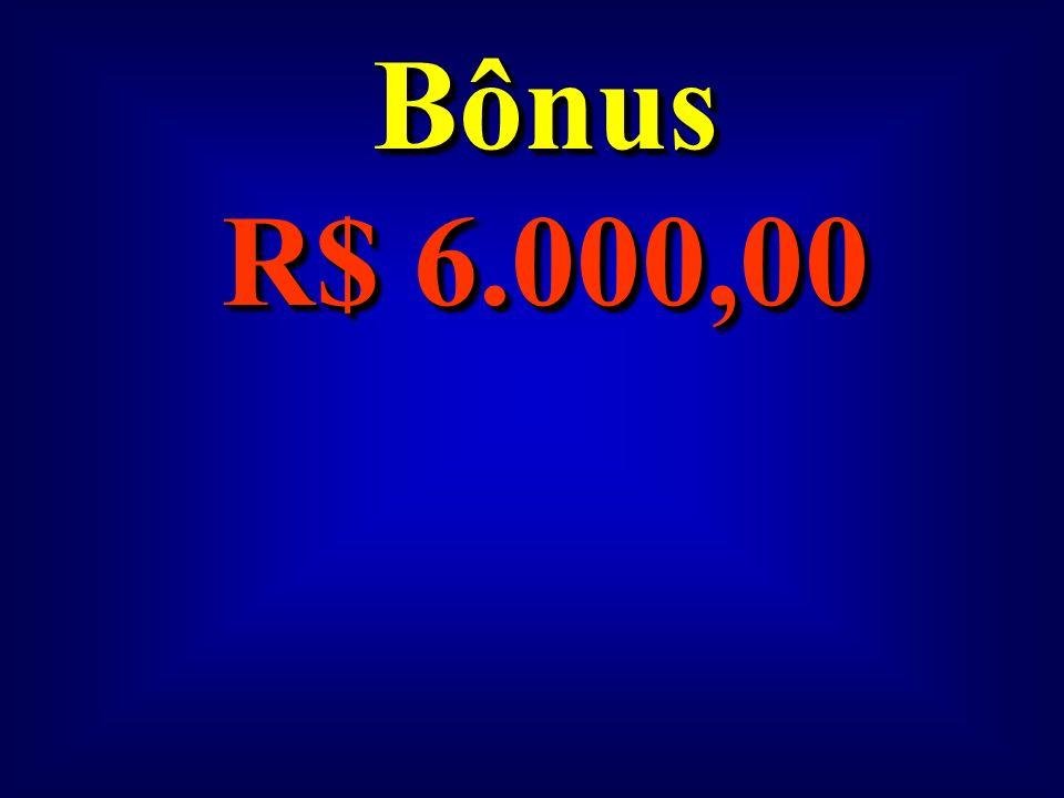 Bônus R$ 6.000,00