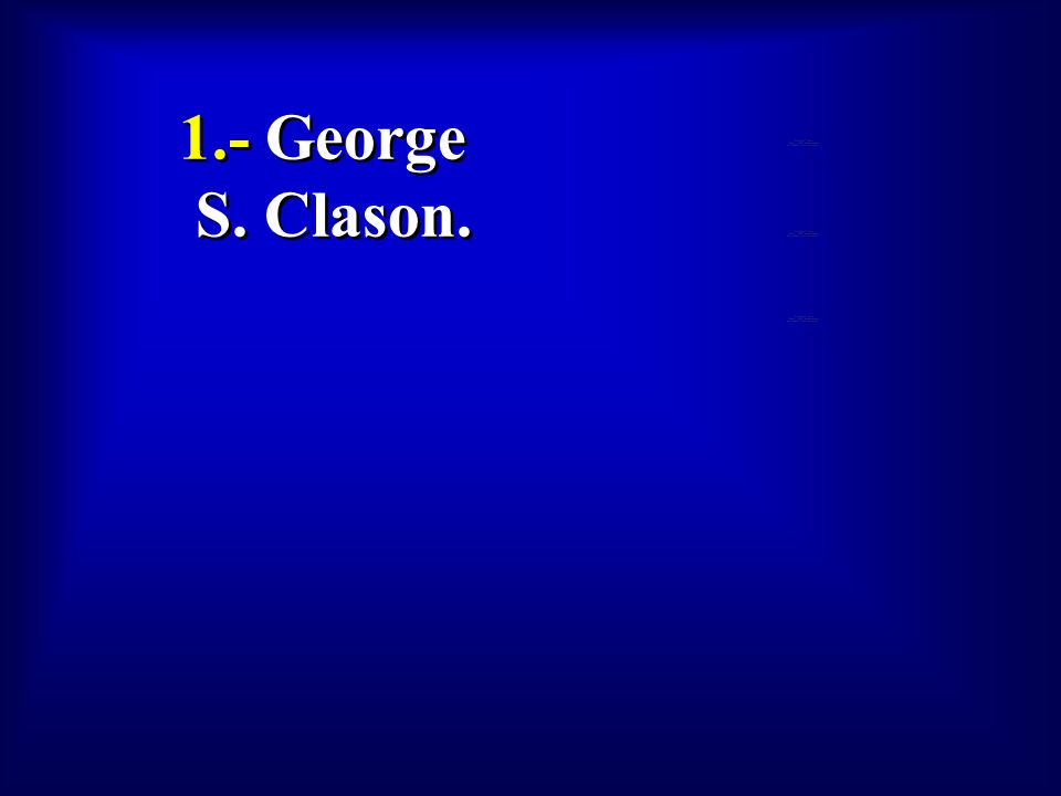 1.- George S. Clason. To view this collection of sample slides: