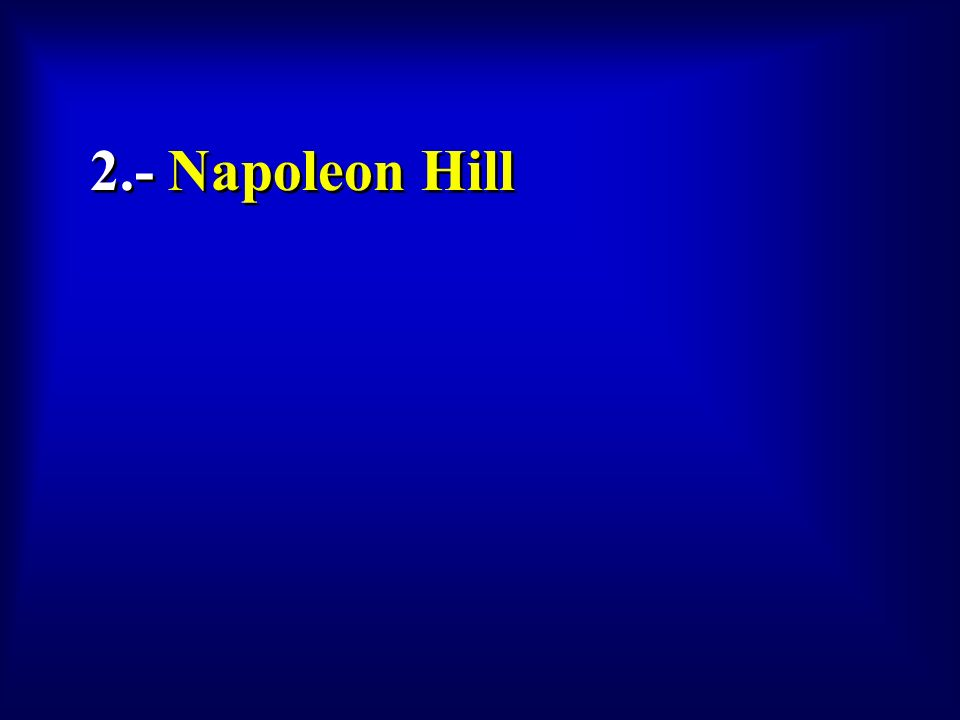 2.- Napoleon Hill To view this collection of sample slides: