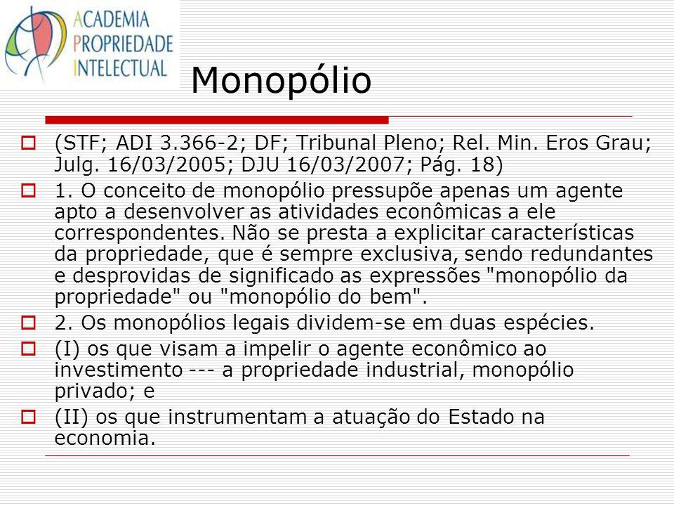 Monopólio (STF; ADI 3.366-2; DF; Tribunal Pleno; Rel. Min. Eros Grau; Julg. 16/03/2005; DJU 16/03/2007; Pág. 18)