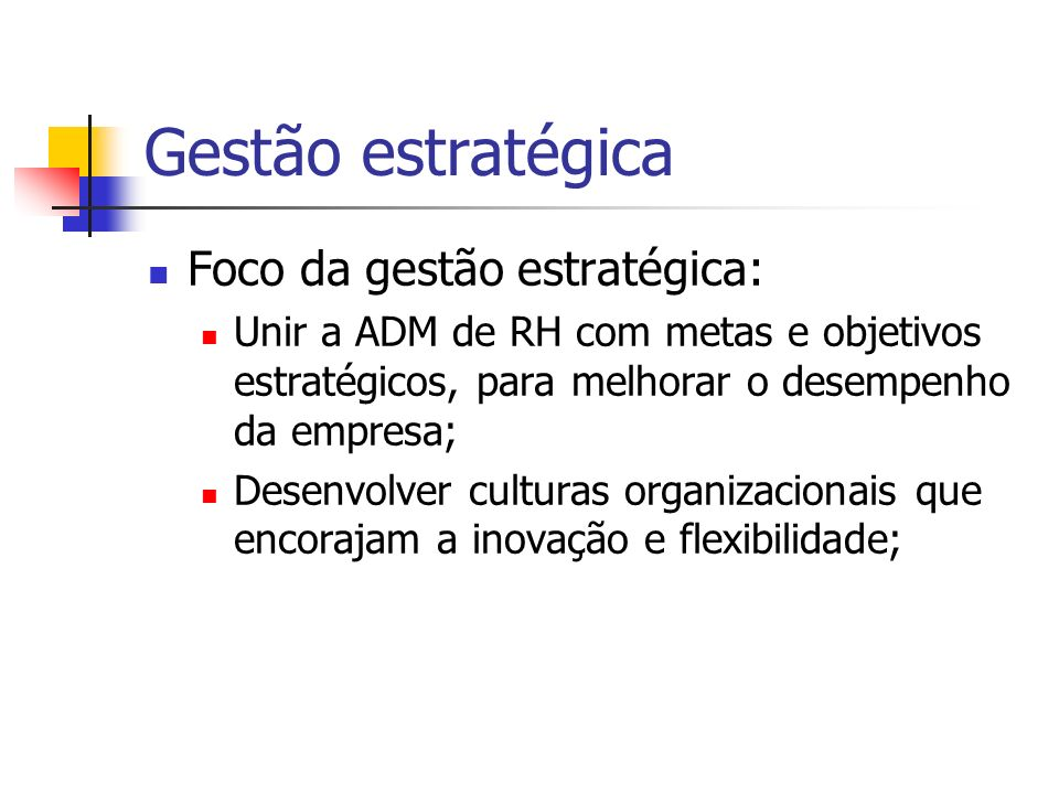 Gestão estratégica Foco da gestão estratégica: