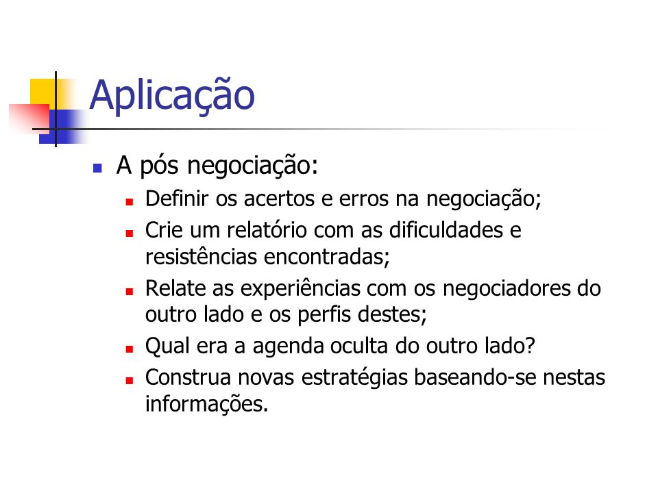 Aplicação A pós negociação: Definir os acertos e erros na negociação;