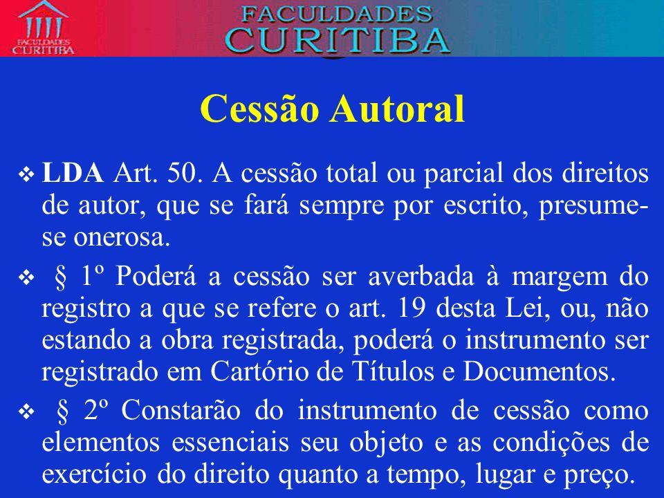 Cessão AutoralLDA Art. 50. A cessão total ou parcial dos direitos de autor, que se fará sempre por escrito, presume-se onerosa.