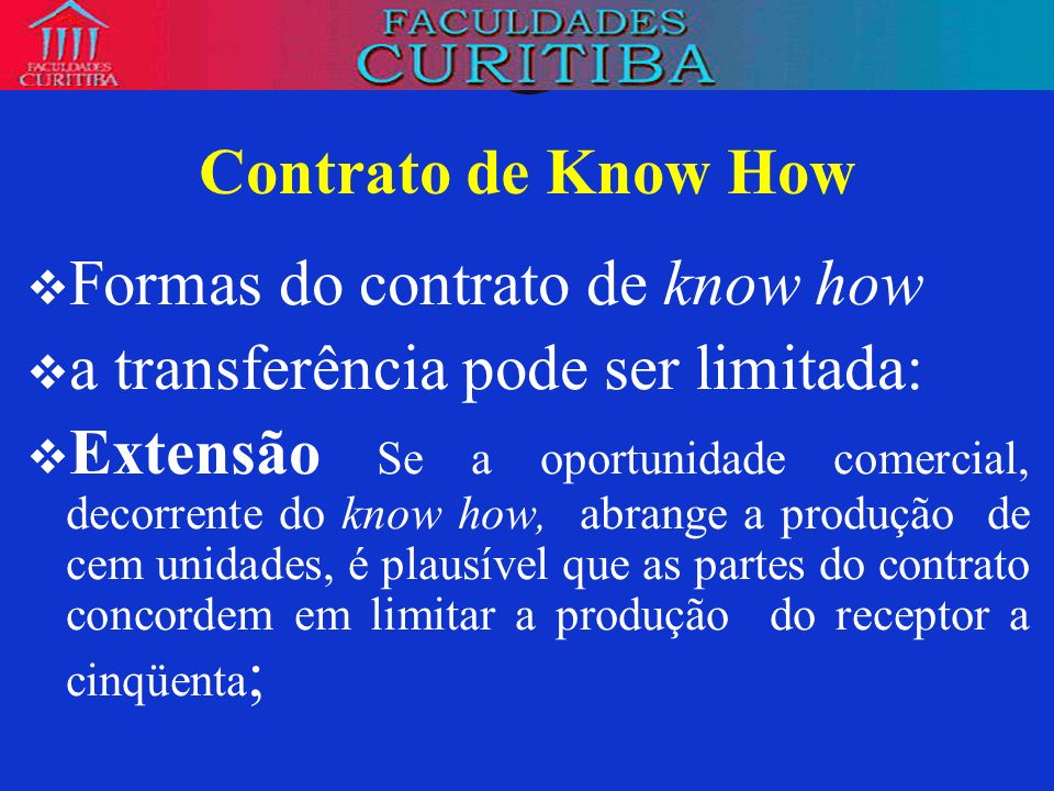 Contrato de Know How Formas do contrato de know how. a transferência pode ser limitada: